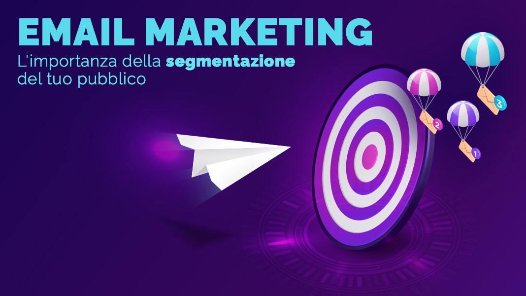 Email marketing: l'importanza della segmentazione del tuo pubblico