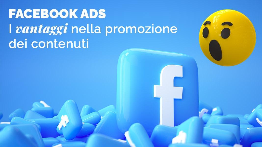 Facebook Ads: i vantaggi nella promozione dei contenuti