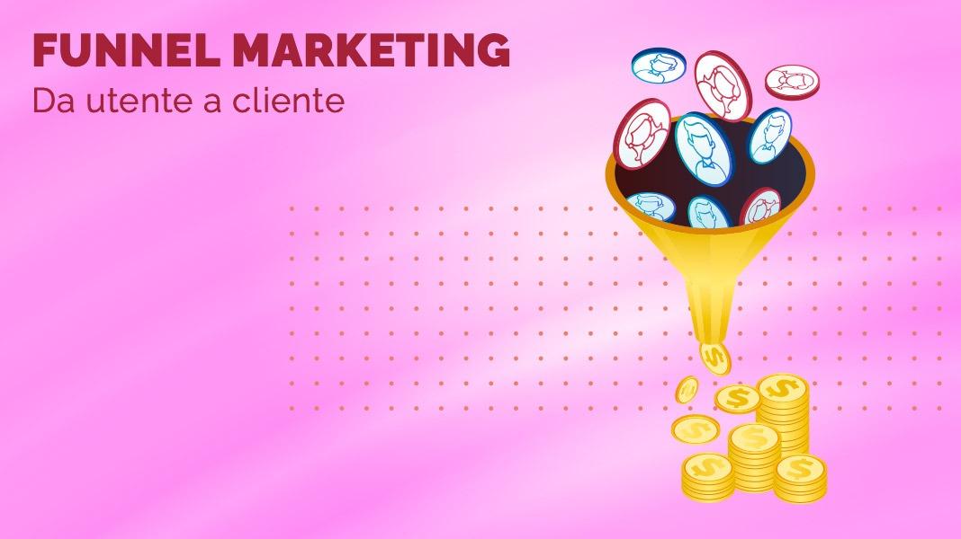 Funnel marketing: come portare un utente a diventare cliente